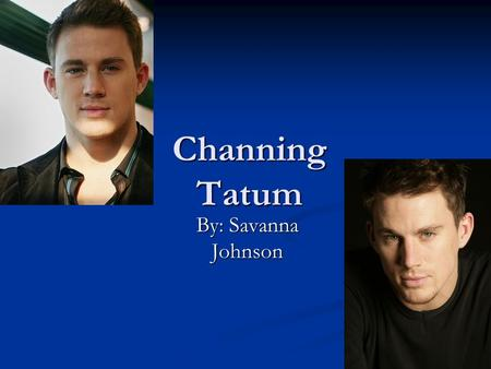 Channing Tatum By: Savanna Johnson. Growing Up Born on April 26, 1980 in Cullman, Alabama Born on April 26, 1980 in Cullman, Alabama When he was a little.