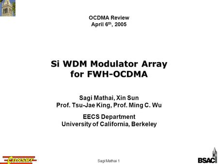 Sagi Mathai 1 Si WDM Modulator Array for FWH-OCDMA Sagi Mathai, Xin Sun Prof. Tsu-Jae King, Prof. Ming C. Wu EECS Department University of California,