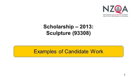 1 Scholarship – 2013: Sculpture (93308) Examples of Candidate Work.