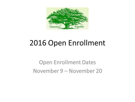 2016 Open Enrollment Open Enrollment Dates November 9 – November 20.