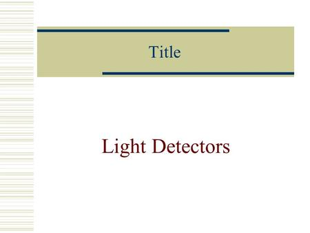 Title Light Detectors. Characteristics  Sensitivity  Accuracy  Spectral Relative Response(R( ))  Absolute Sensitivity(S( ))  Signal-to-noise ratio.