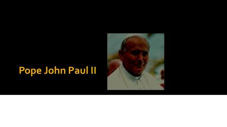 Pope John Paul II By: Maddison DeGruchy and Sam LeVangie.