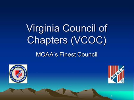 1 Virginia Council of Chapters (VCOC) MOAA's Finest Council.