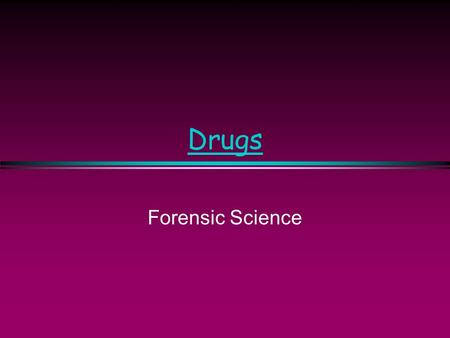Drugs Forensic Science. Introduction Humans have used drugs of one sort or another for thousands of years -wine was used at least from the time of the.