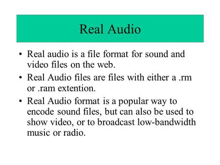 Real Audio Real audio is a file format for sound and video files on the web. Real Audio files are files with either a.rm or.ram extention. Real Audio format.