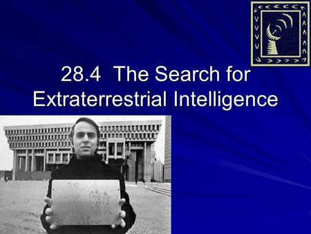 28.4 The Search for Extraterrestrial Intelligence.