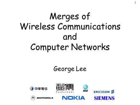 1 Merges of Wireless Communications and Computer Networks George Lee.