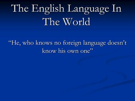 "The English Language In The World ""He, who knows no foreign language doesn't know his own one"""