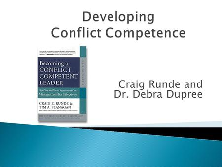 Craig Runde and Dr. Debra Dupree.  Connect before you correct…interject!  You have 6 minutes to connect in a group of THREE.  Exchange THREE things.