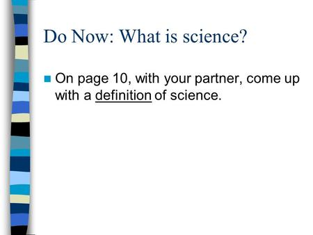 Do Now: What is science? On page 10, with your partner, come up with a definition of science.