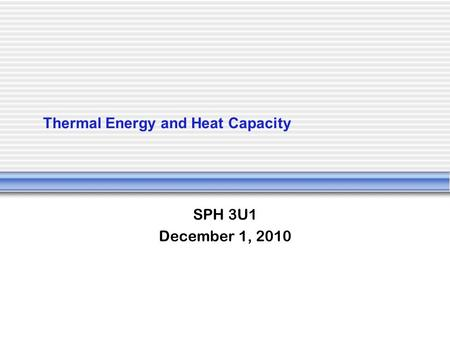 Thermal Energy and Heat Capacity SPH 3U1 December 1, 2010.