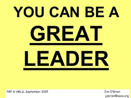 YOU CAN BE A GREAT LEADER PGF & YMLS: September 2015 Jim O'Brien