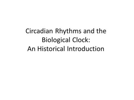 Circadian Rhythms and the Biological Clock: An Historical Introduction.