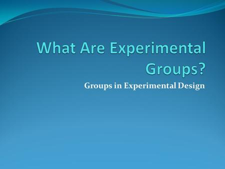 What Are Experimental Groups?