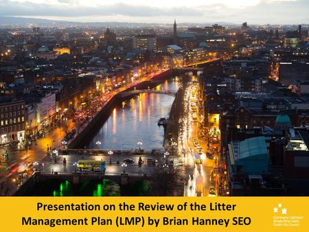 Presentation on the Review of the Litter Management Plan (LMP) by Brian Hanney SEO.