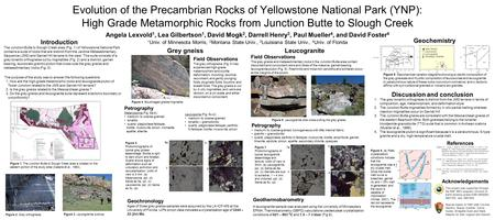 Evolution of the Precambrian Rocks of Yellowstone National Park (YNP): High Grade Metamorphic Rocks from Junction Butte to Slough Creek Angela Lexvold.