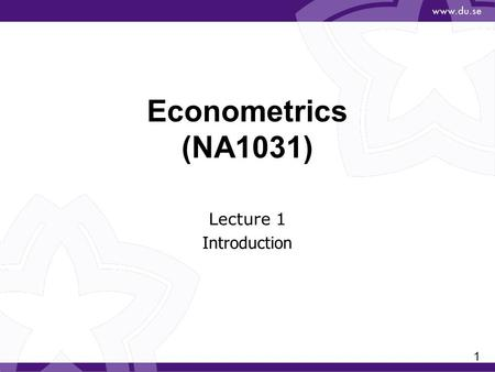 "1 Econometrics (NA1031) Lecture 1 Introduction. 2 ""How much"" type questions oBy how much a unit change in income affects consumption? oBy how much should."