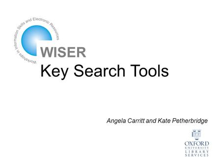 WISER Key Search Tools Angela Carritt and Kate Petherbridge.