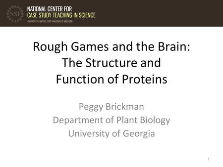 1 Rough Games and the Brain: The Structure and Function of Proteins Peggy Brickman Department of Plant Biology University of Georgia 1.