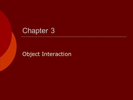 Chapter 3 Object Interaction.  To construct interesting applications it is not enough to build individual objects  Objects must be combined so they.