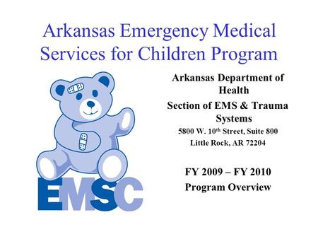 Arkansas Emergency Medical Services for Children Program Arkansas Department of Health Section of EMS & Trauma Systems 5800 W. 10 th Street, Suite 800.