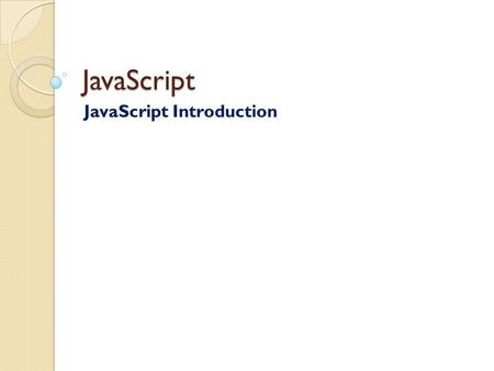 JavaScript JavaScript Introduction. Q. What is JavaScript? Ans. JavaScript was designed to add interactivity to HTML pages. JavaScript is a scripting.