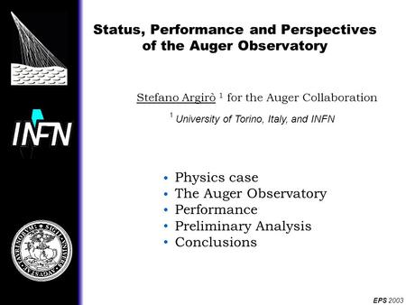Stefano Argirò 1 for the Auger Collaboration 1 University of Torino, Italy, and INFN Physics case The Auger Observatory Performance Preliminary Analysis.