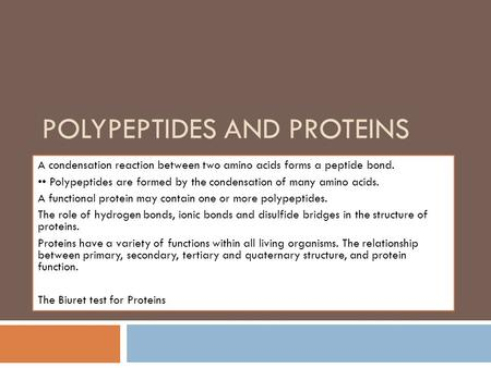 POLYPEPTIDES AND PROTEINS A condensation reaction between two amino acids forms a peptide bond. Polypeptides are formed by the condensation of many amino.