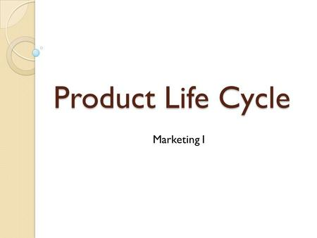 Product Life Cycle Marketing I. Product Life Cycle Product Life Cycle – stages a product goes through during its life in the marketplace ◦ 4 stages: introduction,