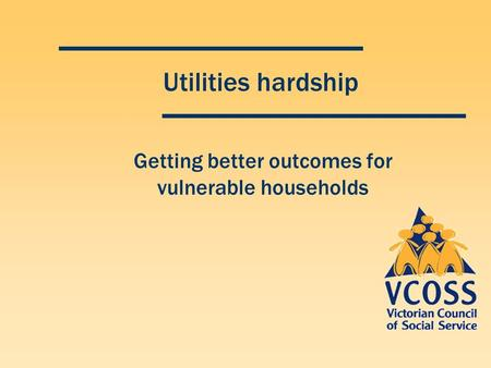 Utilities hardship Getting better outcomes for vulnerable households.