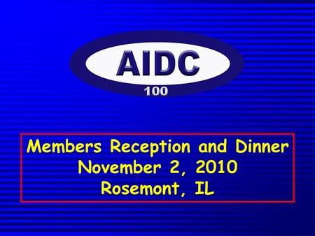 Members Reception and Dinner November 2, 2010 Rosemont, IL.