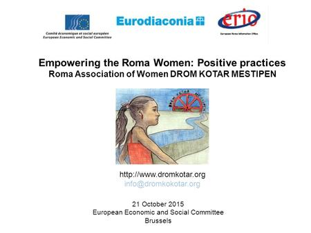 Empowering the Roma Women: Positive practices Roma Association of Women DROM KOTAR MESTIPEN  21 October 2015.