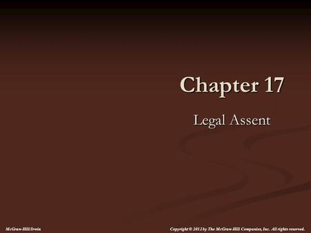 Chapter 17 Legal Assent McGraw-Hill/Irwin Copyright © 2012 by The McGraw-Hill Companies, Inc. All rights reserved.