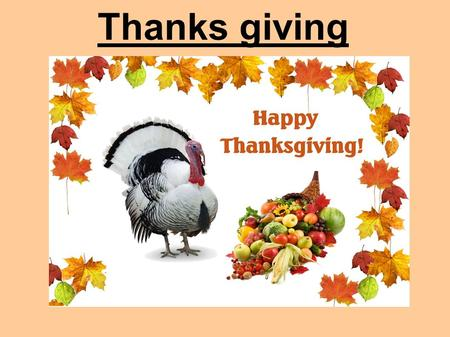 Thanks giving. The first thanks giving The first thanks giving took place in 1621.The pilgrims wanted to thank the native Americans for helping them.