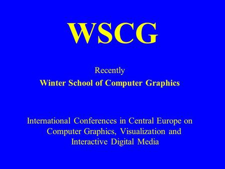 WSCG Recently Winter School of Computer Graphics International Conferences in Central Europe on Computer Graphics, Visualization and Interactive Digital.