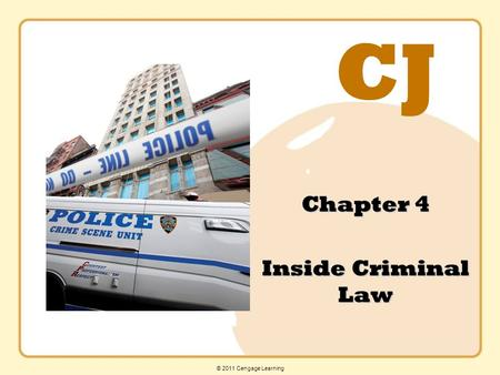 CJ © 2011 Cengage Learning Chapter 4 Inside Criminal Law.