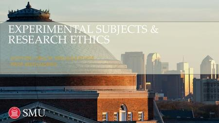 EXPERIMENTAL SUBJECTS & RESEARCH ETHICS ANTH 3301: HEALTH, HEALING & ETHICS PROF. SMITH-MORRIS.