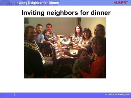 © 2015 albert-learning.com Inviting Neighbor for Dinner Inviting neighbors for dinner.
