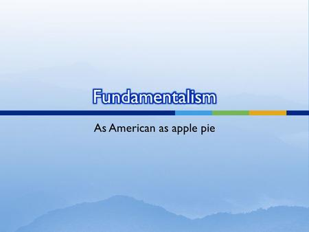 "As American as apple pie.  A set of 12 tracts published from 1910 – 1915 under the editorship of A. C. Dixon called ""The Fundamentals."""