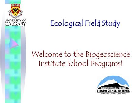 Ecological Field Study Welcome to the Biogeoscience Institute School Programs!