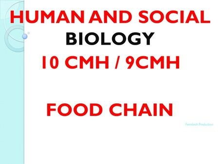 HUMAN AND SOCIAL BIOLOGY 10 CMH / 9CMH FOOD CHAIN Femitech Production.