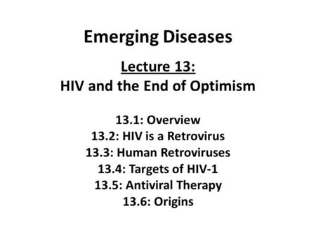 Emerging Diseases Lecture 13: HIV and the End of Optimism 13.1: Overview 13.2: HIV is a Retrovirus 13.3: Human Retroviruses 13.4: Targets of HIV-1 13.5: