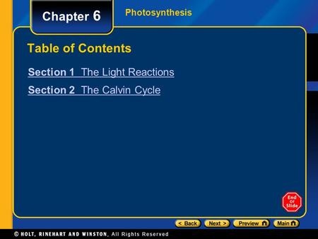 Photosynthesis Chapter 6 Table of Contents Section 1 The Light Reactions Section 2 The Calvin Cycle.