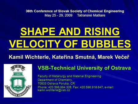 SHAPE AND RISING VELOCITY OF BUBBLES VSB-Technical University of Ostrava Faculty of Metallurgy and Material Engineering Department of Chemistry, 70833.