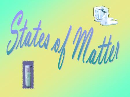 The states of matter are the physical forms in which a substance can exist. Water exists in three different states of matter: Solid (ice) Liquid (water)
