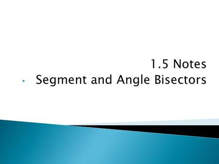 1.5 Notes Segment and Angle Bisectors.  The point that divides (or bisects) a segment into two congruent segments.  A segment, ray, line, or plane that.