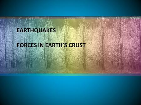 EARTHQUAKES FORCES IN EARTH'S CRUST. How does stress change Earth's crust? Stress is a force that acts on rock to change its shape or volume. Stress=