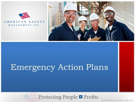 Copyright © 2012 American Safety Management Inc. Emergency Action Plans.