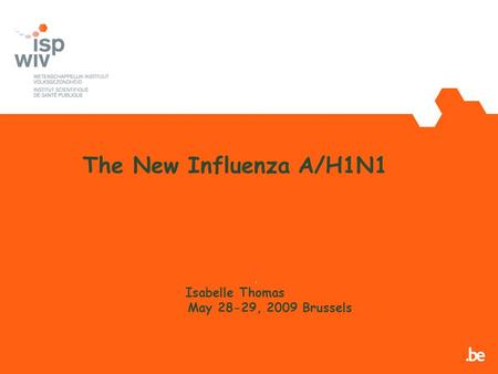 The New Influenza A/H1N1 Isabelle Thomas May 28-29, 2009 Brussels,