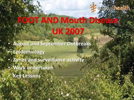 FOOT AND Mouth Disease UK 2007 August and September Outbreaks August and September Outbreaks Epidemiology Epidemiology Zones and surveillance activity.